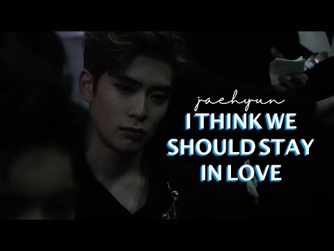 i think we should stay in love // jaehyun