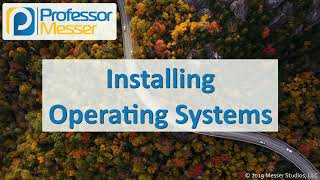 Installing Operating Systems - CompTIA A+ 220-1002 - 1.3