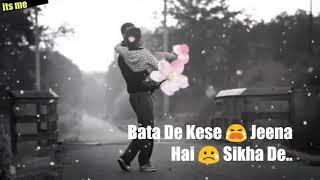 Ab Tu hi bata de/ 😢 bata de kese 😭 jeena ha 😥 i sikha de...