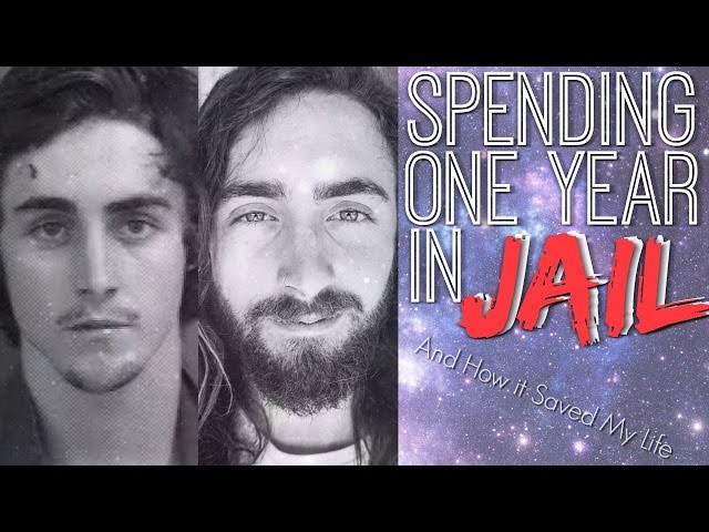 Why I Spent A Year in Jail... (And How it Saved My Life)