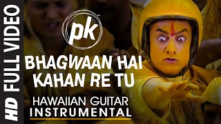 Bhagwaan Hai Kahan Re Tu (Hawaiian Guitar) Instrumental | PK | Aamir Khan, Anushka Sharma