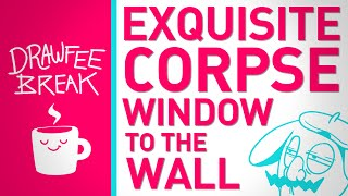Exquisite Corpse: Window to the Wall - DRAWFEE BREAK
