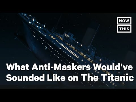 What Anti-Maskers Would've Sounded Like on The Titanic | NowThis