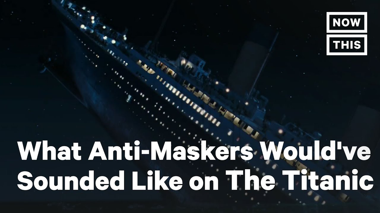 Download What Anti-Maskers Would've Sounded Like on The Titanic | NowThis