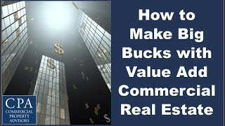 How to Make the Big Bucks with Value-Add Commercial Real Estate