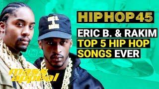 Eric B. & Rakim: Top 5 Hip Hop Songs Ever | Hip Hop 45