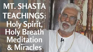 Mt Shasta Teachings: Holy Spirit, Holy Breath Meditation & Miracles