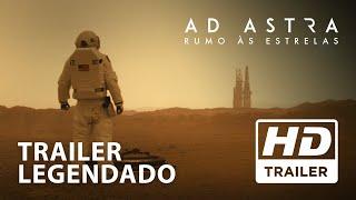 Ad Astra: Rumo Às Estrelas | Trailer Oficial | Legendado HD