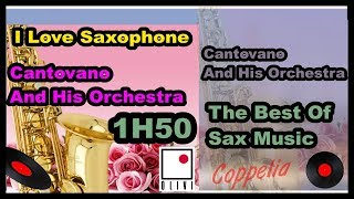 I LOVE SAXOPHONE  THE BEST OF SAX MUSIC - CANTOVANO AND HIS ORCHESTRA -  COPPELIA OLIVI