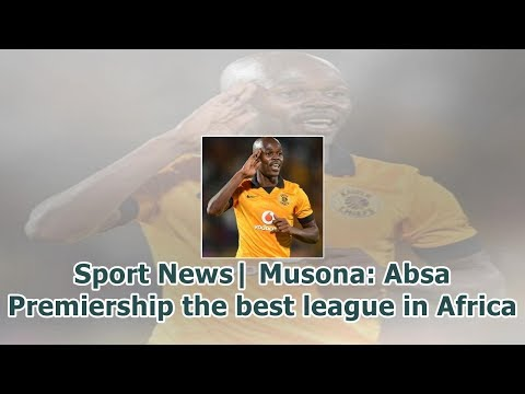 Sport News| Musona: Absa Premiership the best league in Africa