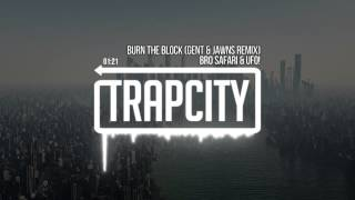 Bro Safari & UFO! - Burn The Block (Gent & Jawns Remix)