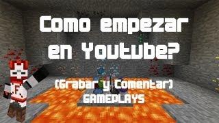 ¿Cómo empezar en Youtube?  Consejos simples para grabar Gameplays 