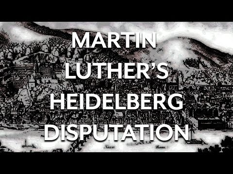 Martin Luther and the Heidelberg Disputation