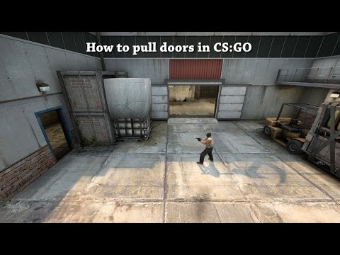 How to pull doors open in CS:GO