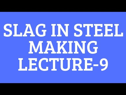 SLAG IN STEEL MAKING- FERROUS EXTRACTION-LECTURE 9-EVERYTHING METALLURGY