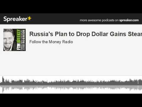 Russia's Plan to Drop Dollar Gains Steam