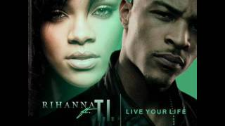 T.I ft. Rihanna - Live Your Life