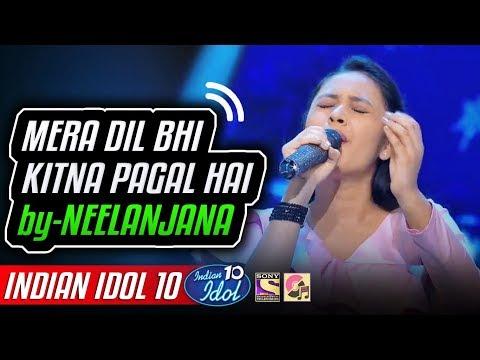 Mera Dil Bhi Kitna Pagal Hai - Neelanjana Roy - Indian Idol 10 - Neha Kakkar - 2018