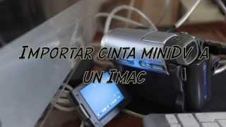 Convertir , importar , digitalizar , transferir datos de una cinta Mini DV a un Imac ( late 2012 )