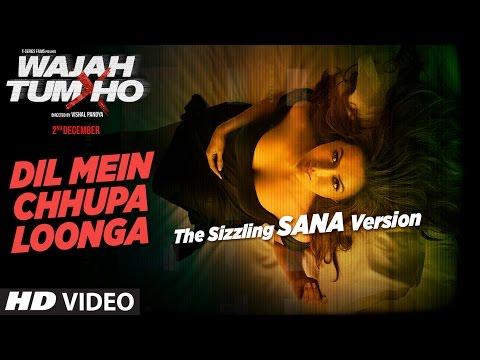 The Sizzling Sana Version :Dil Mein Chhupa Loonga Song | Wajah Tum Ho | Armaan Malik,Tulsi Kumar