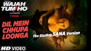 Download Hindi Video Songs - The Sizzling Sana Version :Dil Mein Chhupa Loonga Song | Wajah Tum Ho | Armaan Malik,Tulsi Kumar