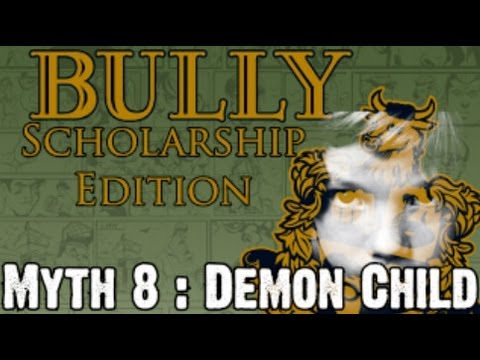 Bully Scholarship Edition Myth Investigations Myth 8 : Demon Child