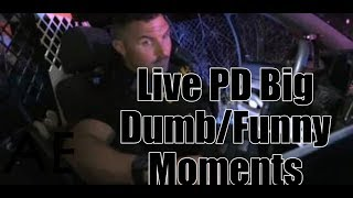 Live PD Big Dumb/Funny Moments
