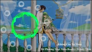 Không Còn Nợ Nhau (DJ Phương Nhạt Nhòa Remix) - Wendy Thảo