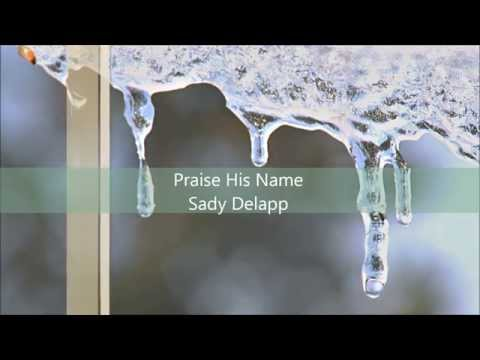 Praise His Name-Sady Delapp w/ Lyrics