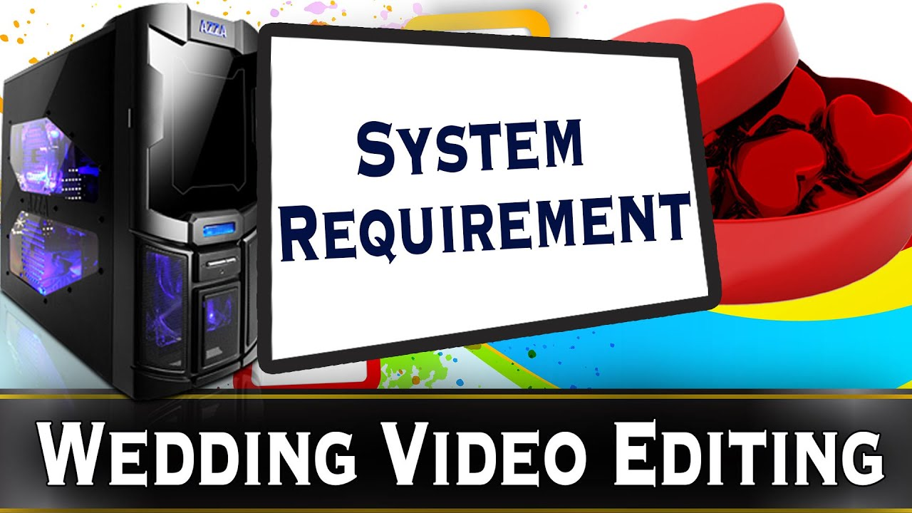 System Configuration Hardware Requirement For Wedding Video Editing How To Choose A Computer You