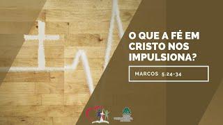 O QUE A FÉ EM CRISTO NOS IMPULSIONA? Marcos 5.24-34