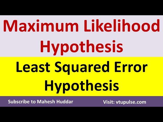 Maximum Likelihood Hypothesis and Least Squared Error Hypothesis by Mahesh Huddar