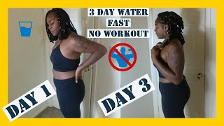3 DAY WATER FAST NO EXERCISE