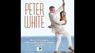 Here I Go Again With Another Peter White megaMix