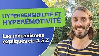 HYPERSENSIBILITÉ ET HYPERÉMOTIVITÉ:  les mécanismes expliqués de A à Z