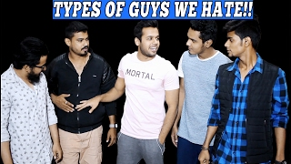TYPES OF GUYS WE HATE!!