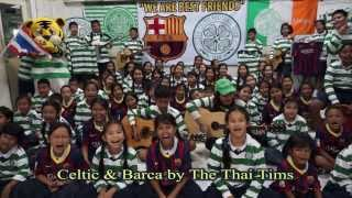Thai Tims- The Barca Anthem & The Celtic Song