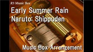 Early Summer Rain/Naruto: Shippuden [Music Box]