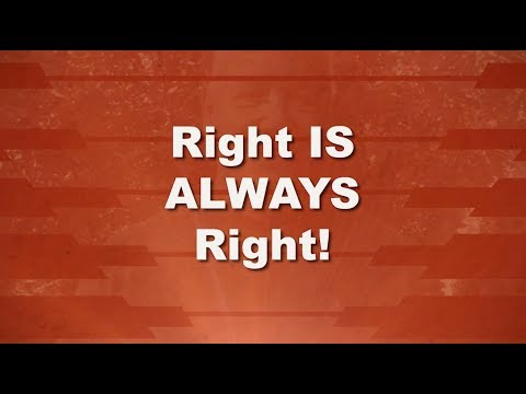 Right Is Always Right!