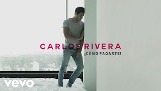 Carlos Rivera - ¿Cómo Pagarte? (Cover Audio)