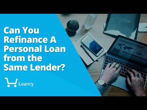 Can You Refinance A Personal Loan From The Same Lender?
