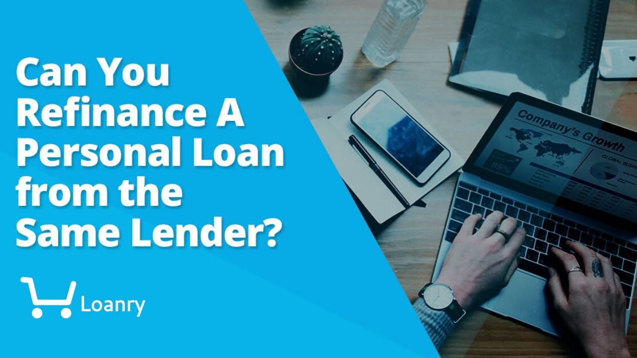 Can You Refinance A Personal Loan From The Same Lender Loanry