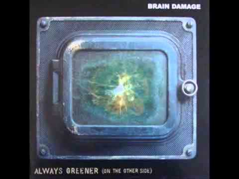 Brain Damage - Always Greener 2002 (On The Other Side).wmv