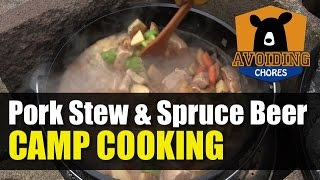 Dutch Oven Camp Cooking - Pork Stew And Spruce Beer