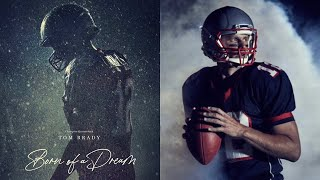 Tom Brady Born of a Dream