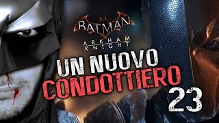 UN NUOVO CONDOTTIERO - BATMAN ARKHAM KNIGHT [EP.23] (Walkthrough ITA)