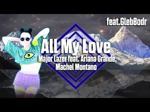 Just Dance 2017 - All My Love by Major Lazer feat.Ariana Grande Remix - Fanmade Collab Mash-Up