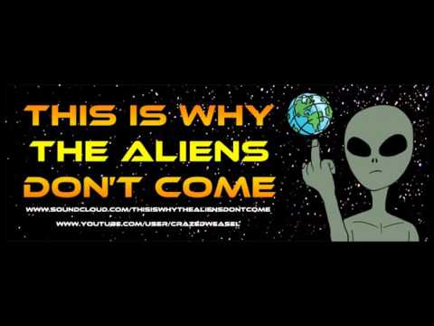 This Is Why The Aliens Don't Come 043