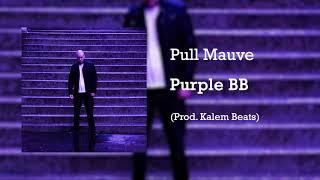 Purple BB - Pull Mauve (Prod. Kalem Beats)