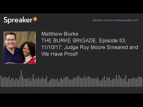 THE BURKE BRIGADE, Episode 53, 11/10/17: Judge Roy Moore Smeared and We Have Proof!